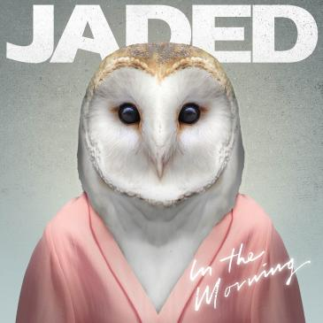 Jaded (In The Morning)