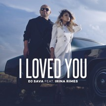 DJ Sava feat. Irina Rimes (I Loved You)