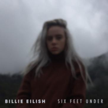 Billie Eilish  (Six Feet Under )