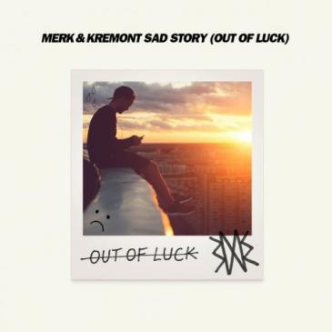 Merk & Kremont (Sad Story (Out Of Luck))