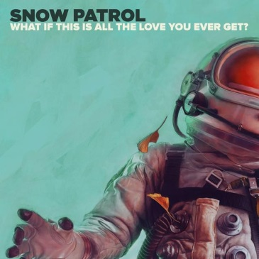 Snow Patrol (What If This Is All The Love You Ever Get)